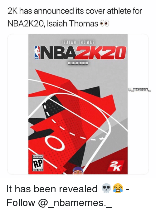 Memes, Been, and Isaiah Thomas: 2K has announced its cover athlete for  NBA2K20, Isaiah Thomas  ISAIAH THOMAS  NBAZK20  THELEAGUESOURCE  G NBAMEMES  ATING PENSING  RP  ESRB It has been revealed 💀😂 - Follow @_nbamemes._