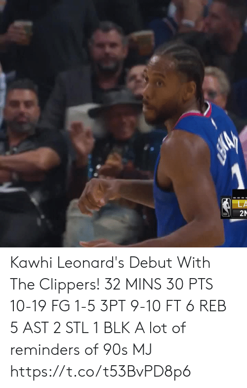 reminders: 2N Kawhi Leonard's Debut With The Clippers!  32 MINS 30 PTS 10-19 FG 1-5 3PT 9-10 FT 6 REB 5 AST 2 STL 1 BLK A lot of reminders of 90s MJ  https://t.co/t53BvPD8p6
