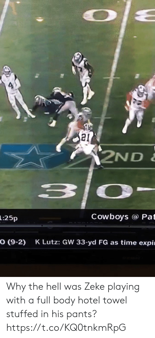 Dallas Cowboys, Football, and Nfl: 2ND  3 0-  Cowboys @ Pat  1:25p  O (9-2)  K Lutz: GW 33-yd FG as time expin Why the hell was Zeke playing with a full body hotel towel stuffed in his pants?   https://t.co/KQ0tnkmRpG