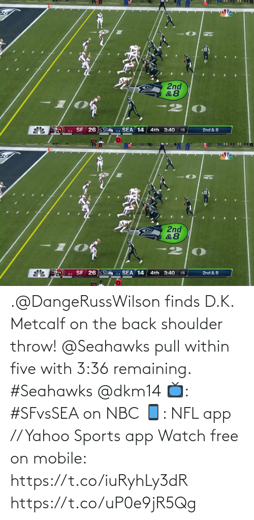 Metcalf: 2nd  &8  SEA 14  SF 26  4th 3:40  2nd & 8  :15  12-3  11-4   2nd  &8  : SF 26  L  SEA 14  4th 3:40  2nd & 8  :15  12-3  11-4 .@DangeRussWilson finds D.K. Metcalf on the back shoulder throw!  @Seahawks pull within five with 3:36 remaining. #Seahawks @dkm14  📺: #SFvsSEA on NBC 📱: NFL app // Yahoo Sports app Watch free on mobile: https://t.co/iuRyhLy3dR https://t.co/uP0e9jR5Qg