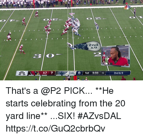 Memes, 🤖, and Yard: 2nd  &.9  AZ 7  S7 DAL  0 1st 3:33 :10  2nd & 9 That's a @P2 PICK...  **He starts celebrating from the 20 yard line**  ...SIX! #AZvsDAL https://t.co/GuQ2cbrbQv