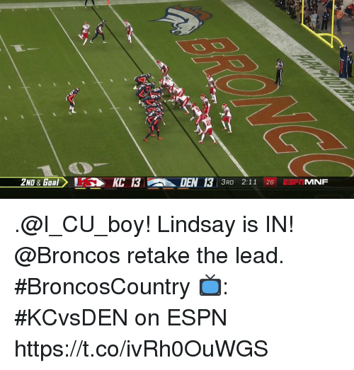 Espn, Memes, and Broncos: 2ND & Goal  KC 3  DEN 13 3RD 211 25 .@I_CU_boy!  Lindsay is IN!  @Broncos retake the lead. #BroncosCountry  📺: #KCvsDEN on ESPN https://t.co/ivRh0OuWGS