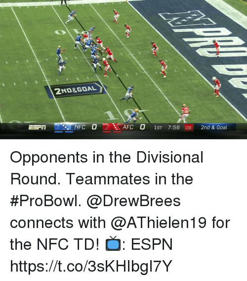 Espn, Memes, and Goal: 2ND&GOAL  NFC OAFC 0 1ST 7:56 09 2nd & Goal Opponents in the Divisional Round. Teammates in the #ProBowl.  @DrewBrees connects with @AThielen19 for the NFC TD!  📺: ESPN https://t.co/3sKHIbgI7Y