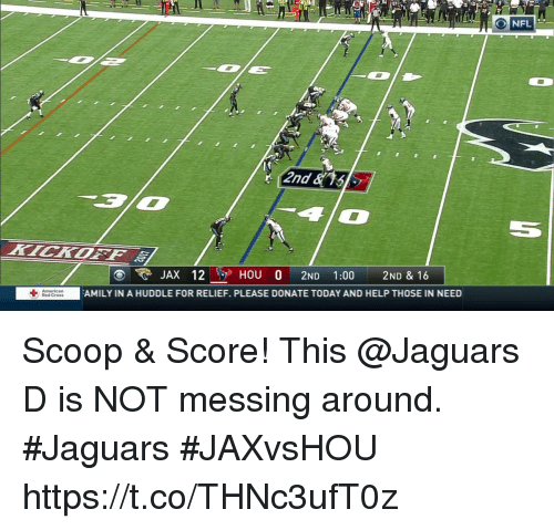 Memes, Cross, and Help: 2nd  KICKOFF  JAX 12HOU O 2ND 1:00 2ND & 16  -  AMILY IN A HUDDLE FOR RELIEF. PLEASE DONATE TODAY AND HELP THOSE IN NEED  Red Cross Scoop & Score!  This @Jaguars D is NOT messing around. #Jaguars #JAXvsHOU https://t.co/THNc3ufT0z