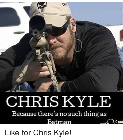 Kylee: 2R  CHRISKYLE  Because there's no such thing as  Batman Like for Chris Kyle!
