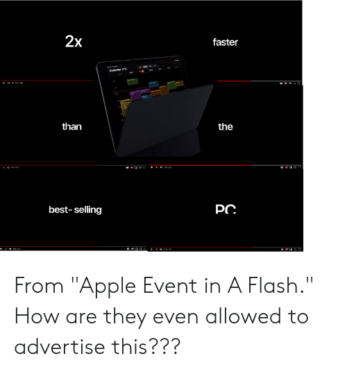 """In A Flash: 2x  faster  September 2019  than  the  PC  best-selling From """"Apple Event in A Flash."""" How are they even allowed to advertise this???"""