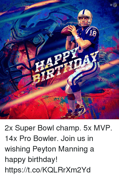 Birthday, Memes, and Peyton Manning: 2x Super Bowl champ. 5x MVP. 14x Pro Bowler.  Join us in wishing Peyton Manning a happy birthday! https://t.co/KQLRrXm2Yd