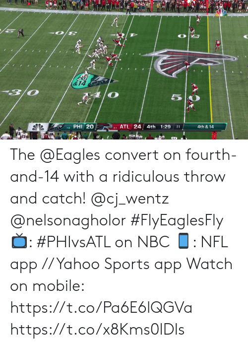 phi: 3/0  5  PHI 20  ATL 24 4th  1:29  4th & 14  :11  1-0  0-1 The @Eagles convert on fourth-and-14 with a ridiculous throw and catch! @cj_wentz @nelsonagholor #FlyEaglesFly  📺: #PHIvsATL on NBC 📱: NFL app // Yahoo Sports app Watch on mobile: https://t.co/Pa6E6lQGVa https://t.co/x8Kms0lDIs