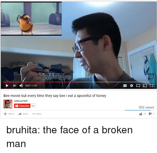 Bee Movie, Target, and Tumblr: 3:27/7:16  Bee movie but every time they say bee i eat a spoonful of honey  AliRezaTIME  Subscribe  361  502 views  233  Add to  Share More bruhita: the face of a broken man