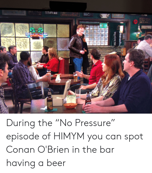 """himym: 3.30GIETTE  M  M During the """"No Pressure"""" episode of HIMYM you can spot Conan O'Brien in the bar having a beer"""
