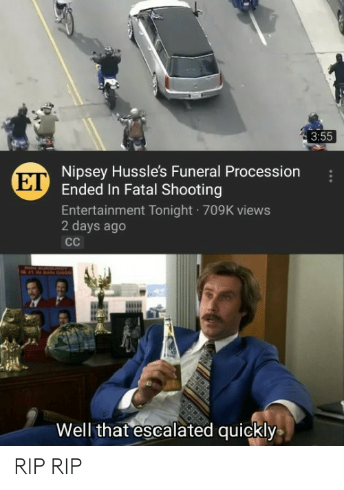 Dank Memes, Entertainment, and Entertainment Tonight: 3:55  Nipsey Hussle's Funeral Procession  Ended In Fatal Shooting  Entertainment Tonight 709K views  2 days ago  ET  Well that escalated quickly RIP RIP