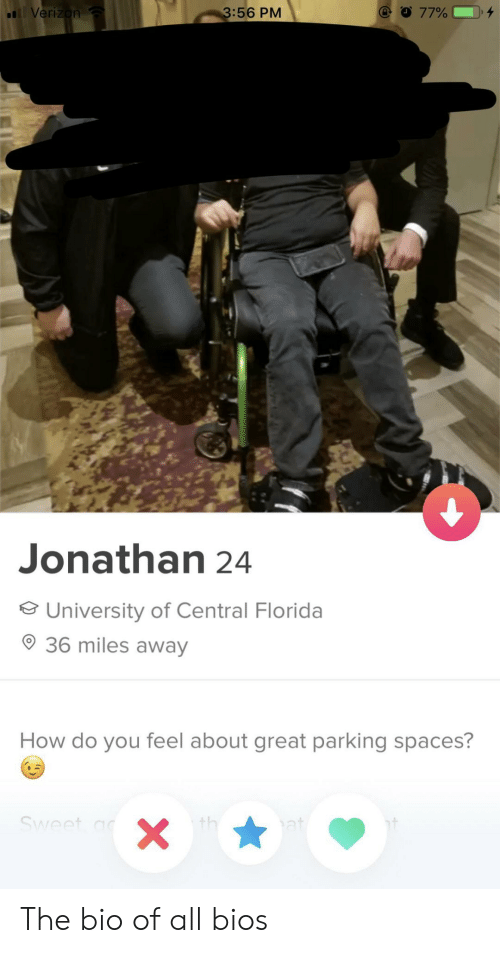 bios: 3:56 PM  Verizon  77%  Jonathan 24  University of Central Florida  36 miles away  How do you feel about great parking spaces?  Sweet a  th  at  X The bio of all bios