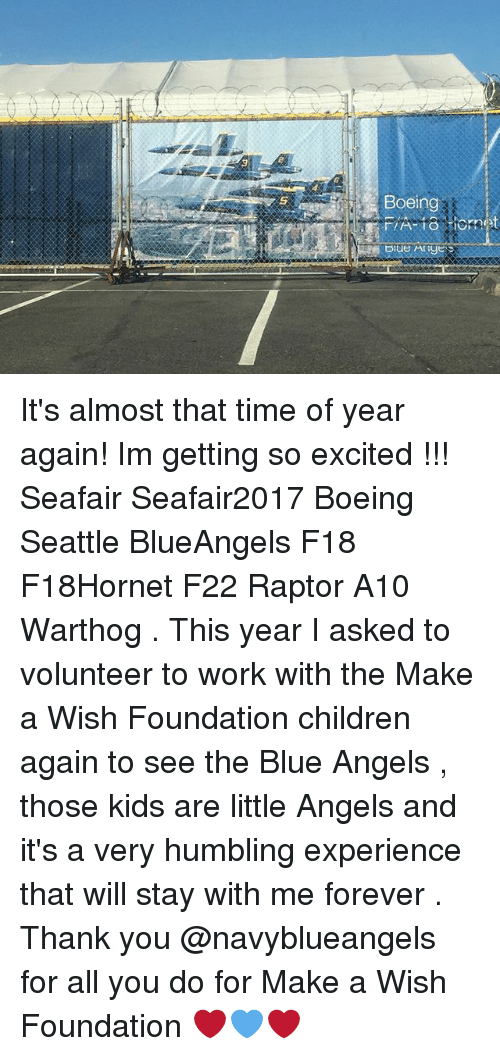 a10 warthog: 3)  Boeing  MA-18 It's almost that time of year again! Im getting so excited !!! Seafair Seafair2017 Boeing Seattle BlueAngels F18 F18Hornet F22 Raptor A10 Warthog . This year I asked to volunteer to work with the Make a Wish Foundation children again to see the Blue Angels , those kids are little Angels and it's a very humbling experience that will stay with me forever . Thank you @navyblueangels for all you do for Make a Wish Foundation ❤️💙❤️