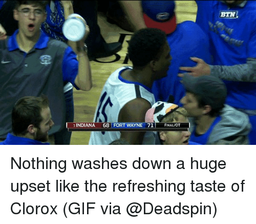 Gif, Sports, and Gifs: 3 INDIANA 68 FORT WAYNE 71 FINAL MOT  BIN Nothing washes down a huge upset like the refreshing taste of Clorox (GIF via @Deadspin)