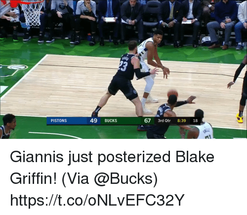 Blake Griffin, Memes, and 🤖: 3  PISTONS  49 BUCKS  67 3rd Qtr 8:39 18 Giannis just posterized Blake Griffin!   (Via @Bucks)  https://t.co/oNLvEFC32Y