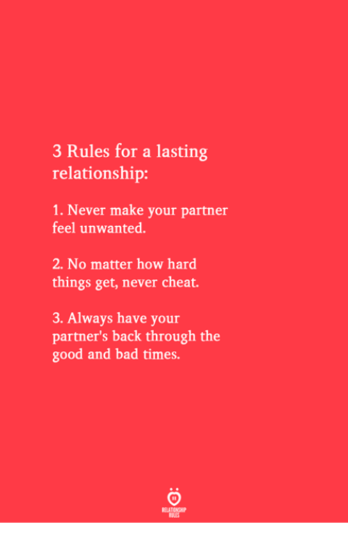 Bad, Good, and Never: 3 Rules for a lasting  relationship:  1. Never make your partner  feel unwanted.  2. No matter how hard  things get, never cheat.  3. Always have your  partner's back through the  good and bad times.