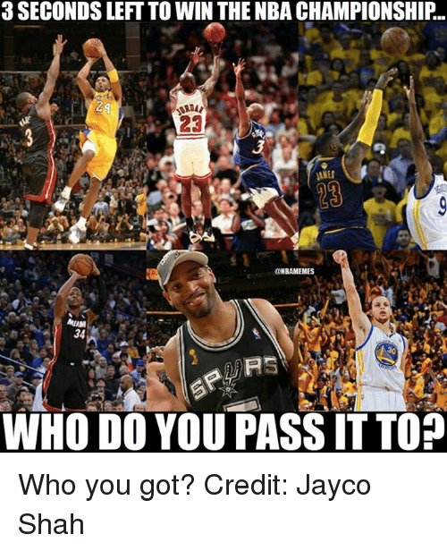 nba championships: 3 SECONDS LEFT TO WIN THE NBA CHAMPIONSHIP  MIES  ONBAMEMES  MAM  RS  WHO DO YOU PASS IT TO? Who you got? Credit: Jayco Shah