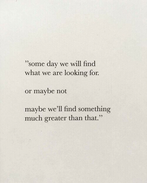 "Maybe Not: 3  ""some day we will find  what we are looking for.  or maybe not  maybe we'll find something  much greater than that.""  25"
