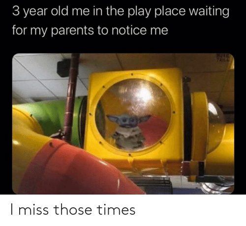 Parents, Old, and The Play: 3 year old me in the play place waiting  for my parents to notice me  MUVIE  TRILL I miss those times