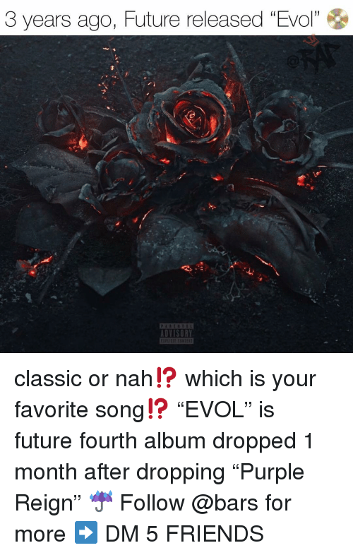 """reign: 3 years ago, Future released """"Evol""""  1  DVISORY classic or nah⁉️ which is your favorite song⁉️ """"EVOL"""" is future fourth album dropped 1 month after dropping """"Purple Reign"""" ☔️ Follow @bars for more ➡️ DM 5 FRIENDS"""