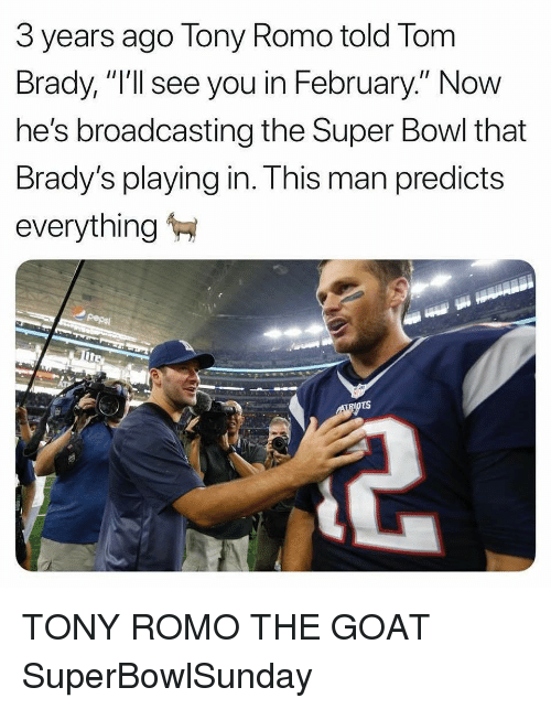 "Nba, Super Bowl, and Tom Brady: 3 years ago Tony Romo told Tom  Brady, ""I'll see you in February."" Now  he's broadcasting the Super Bowl that  Brady's playing in. This man predicts  everything TONY ROMO THE GOAT SuperBowlSunday"
