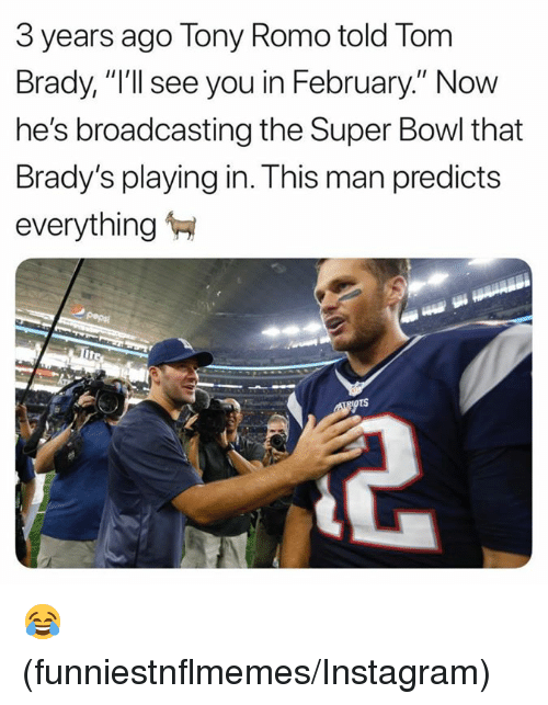 """Instagram, Nfl, and Super Bowl: 3 years ago Tony Romo told Torm  Brady, """"I'll see you in February."""" Now  he's broadcasting the Super Bowl that  Brady's playing in. This man predicts  everything 😂 (funniestnflmemes/Instagram)"""