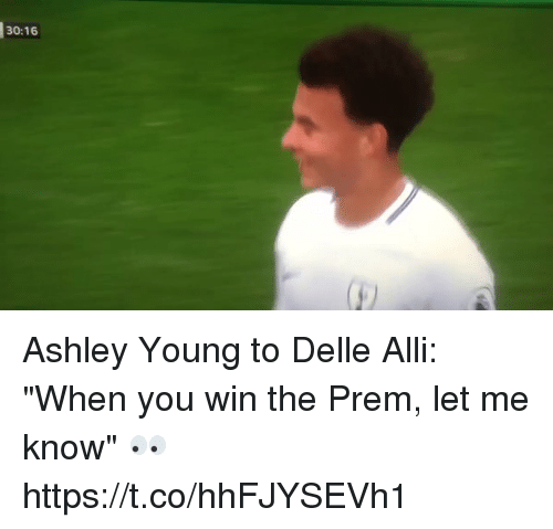 "Soccer, Ashley Young, and You: 30:16 Ashley Young to Delle Alli: ""When you win the Prem, let me know"" 👀 https://t.co/hhFJYSEVh1"
