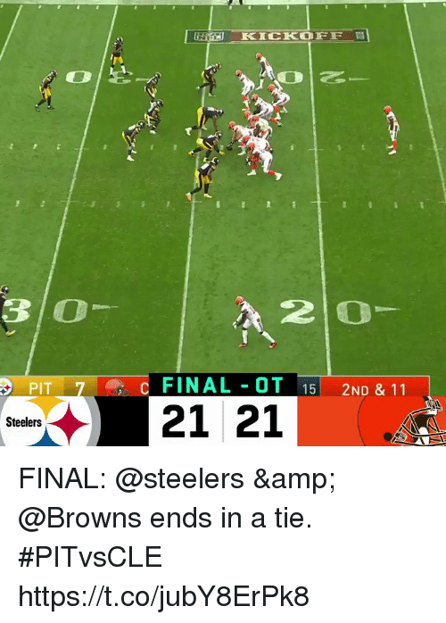 Memes, Browns, and Steelers: 30  2 O  PIT  FINAL OT 15 2ND & 11  21 21  Steelers FINAL: @steelers & @Browns ends in a tie. #PITvsCLE https://t.co/jubY8ErPk8