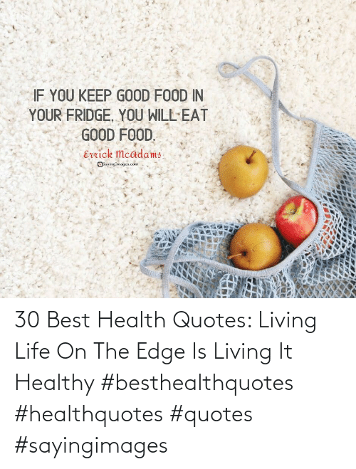 Life, Best, and Quotes: 30 Best Health Quotes: Living Life On The Edge Is Living It Healthy #besthealthquotes #healthquotes #quotes #sayingimages
