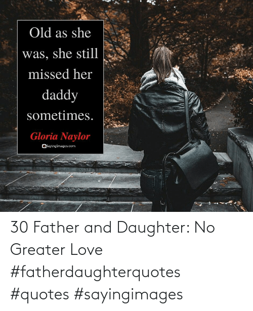 father: 30 Father and Daughter: No Greater Love #fatherdaughterquotes #quotes #sayingimages