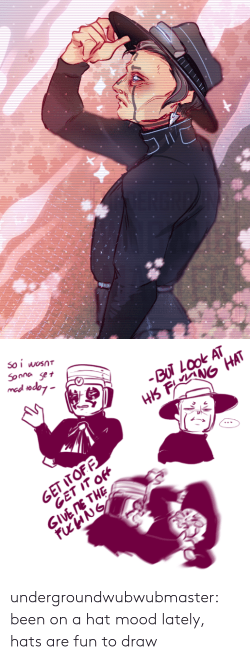 Mood, Tumblr, and Blog: 30 I woSOT  mad to  odey  BUT LOok AT  THE undergroundwubwubmaster:  been on a hat mood lately, hats are fun to draw