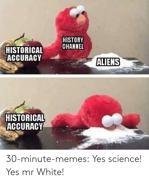 yes: 30-minute-memes:  Yes science! Yes mr White!