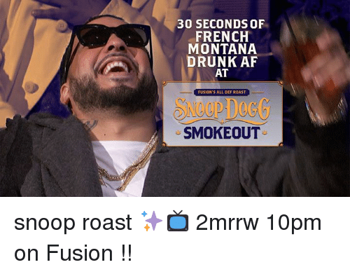 French Montana: 30 SECONDS OF  FRENCH  MONTANA  DRUNK AF  AT  FUSION'S ALL DEF ROAST  SMOKEOUT snoop roast ✨📺 2mrrw 10pm on Fusion !!