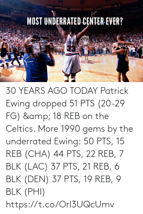 phi: 30 YEARS AGO TODAY Patrick Ewing dropped 51 PTS (20-29 FG) & 18 REB on the Celtics.   More 1990 gems by the underrated Ewing:  50 PTS, 15 REB (CHA) 44 PTS, 22 REB, 7 BLK (LAC) 37 PTS, 21 REB, 6 BLK (DEN) 37 PTS, 19 REB, 9 BLK (PHI)   https://t.co/OrI3UQcUmv