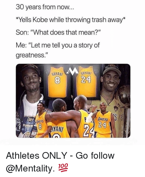 "Nba, Trash, and Kobe: 30 years from now  *Yells Kobe while throwing trash away*  Son: ""What does that mean?""  Me: ""Let me tell you a story of  greatness.""  BRYANT  BRYANT  AKERS  24  ata Athletes ONLY - Go follow @Mentality. 💯"