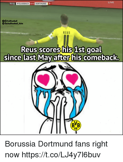 Memes, Goal, and Live: 31:11  0-  LIVE  M'GLADBACH  DORTMUND  f TrollFootball  TheTrollFootball_Insta  REUS  Reus scores his 1st goal  since last May after his comeback  BB  09 Borussia Dortmund fans right now https://t.co/LJ4y7l6buv