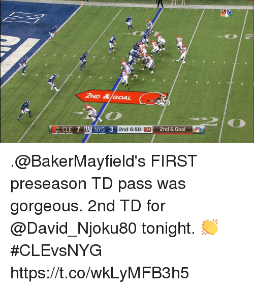 Memes, Goal, and Gorgeous: 31  2ND & GOAL  CLE 7  NYG 3 2nd 6:50 :  42nd & Goal .@BakerMayfield's FIRST preseason TD pass was gorgeous.   2nd TD for @David_Njoku80 tonight. 👏  #CLEvsNYG https://t.co/wkLyMFB3h5