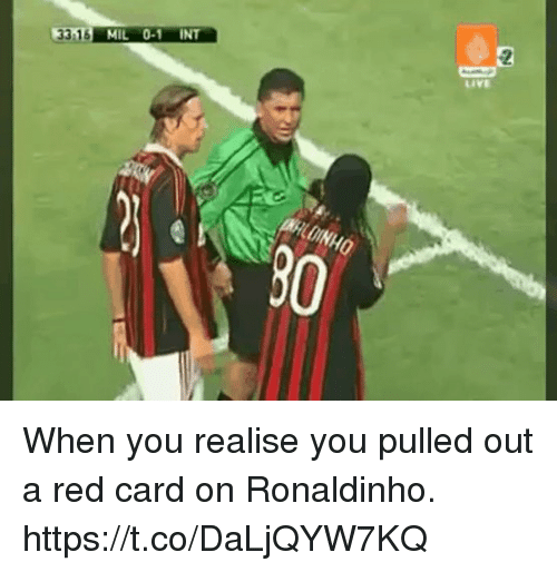red card: 33 16 MIL 0-1 INT  Live When you realise you pulled out a red card on Ronaldinho. https://t.co/DaLjQYW7KQ