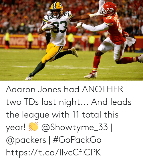 Leads: 33  NG Aaaron Jones had ANOTHER two TDs last night...  And leads the league with 11 total this year! 👏  @Showtyme_33 | @packers | #GoPackGo https://t.co/IlvcCflCPK