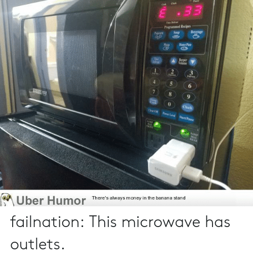 Clock, Deer, and Money: 33  Pragrammed Recipes  Soup  Beverage  Pipoarn  Deer Plat  Nevper  Valume  Tise  e  2  E  E  6  8  9  Clock  Pr Led Start/Pose  AM  MA  9AMP  wnd MAX  REAR  SAMSUN  There's always money in the banana stand  Uber Humor failnation:  This microwave has outlets.