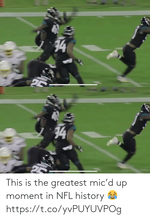 The Greatest: 34  25   74 This is the greatest mic'd up moment in NFL history 😂 https://t.co/yvPUYUVPOg