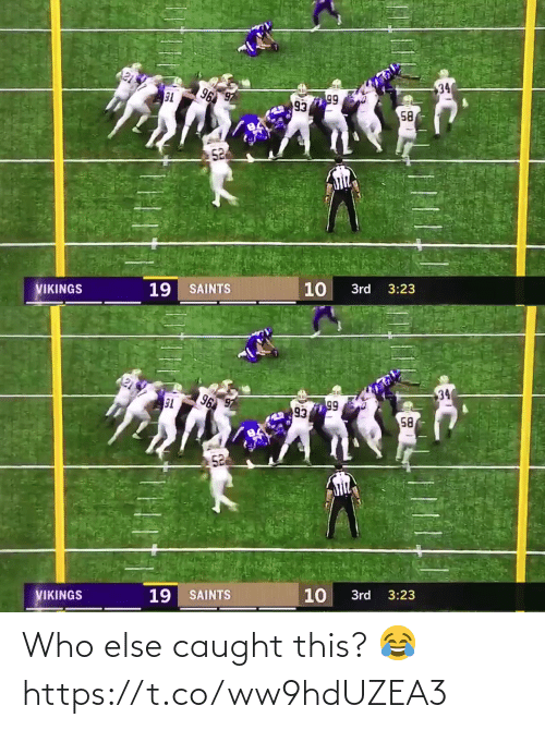 ballmemes.com: 34  96  99  93  58  52  10  19 SAINTS  VIKINGS  3rd  3:23   34  96  T6  99  93  58  52  3:23  10  3rd  19 SAINTS  VIKINGS Who else caught this? 😂 https://t.co/ww9hdUZEA3