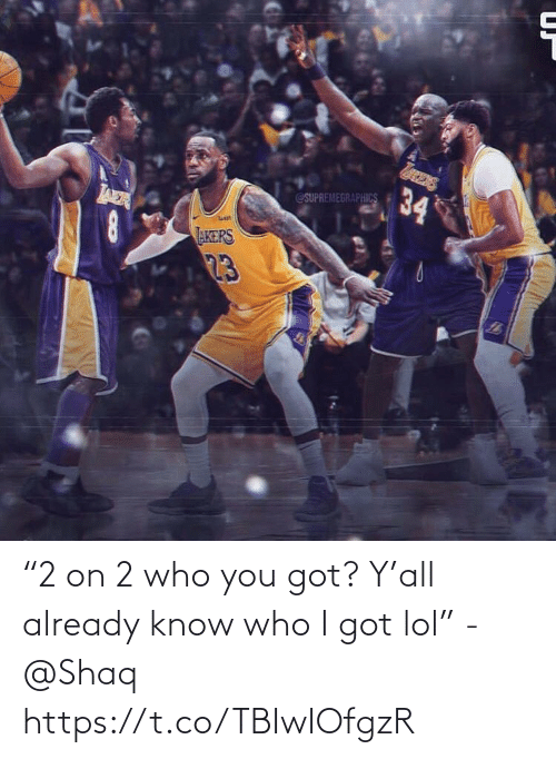 """Lol, Memes, and Shaq: 34  @SUPREMEGRAPHICS  AER  AKERS  23 """"2 on 2 who you got? Y'all already know who I got lol"""" - @Shaq https://t.co/TBIwIOfgzR"""