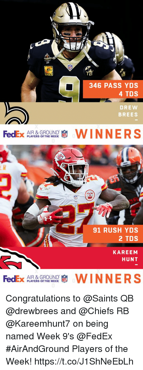Memes, New Orleans Saints, and Chiefs: 346 PASS YDS  4 TDS  DREW  BREES  FedEx  AIR & GROUND  PLAYERS OF THE WEEK  啸WINNERS   91 RUSH YDS  2 TDS  KAREEM  HUNT  FedEx  AIR & GROUND  PLAYERS OF THE WEEK  WINNERS Congratulations to @Saints QB @drewbrees and @Chiefs RB @Kareemhunt7 on being named Week 9's @FedEx #AirAndGround Players of the Week! https://t.co/J1ShNeEbLh
