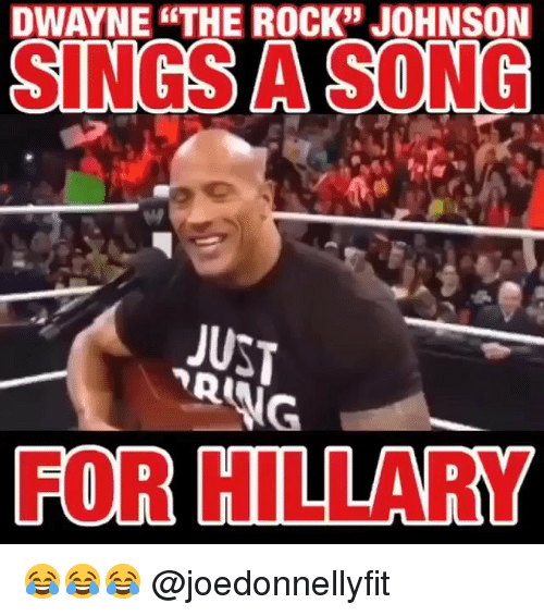 """Memes, A Song, and 🤖: 35  DWAYNETHE ROCK'"""" JOHNSON  SINGS A SONG  JUST  FOR HILLARY 😂😂😂 @joedonnellyfit"""
