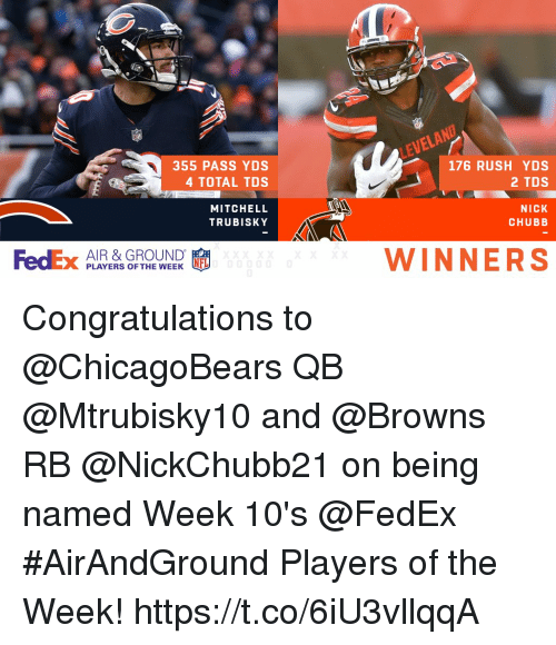 Mitchell Trubisky: 355 PASS YDS  4 TOTAL TDS  176 RUSH YDS  2 TDS  MITCHELL  TRUBISKY  NICK  CHUBB  FedEx AIYERS OF THE  AIR & GROUND  PLAYERS OFTFL  WINNERS Congratulations to @ChicagoBears QB @Mtrubisky10 and @Browns RB @NickChubb21 on being named Week 10's @FedEx #AirAndGround Players of the Week! https://t.co/6iU3vllqqA