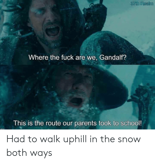 Route: 37th Realm  Where the fuckare we, Gandalf?  This is the route our parents took to school! Had to walk uphill in the snow both ways