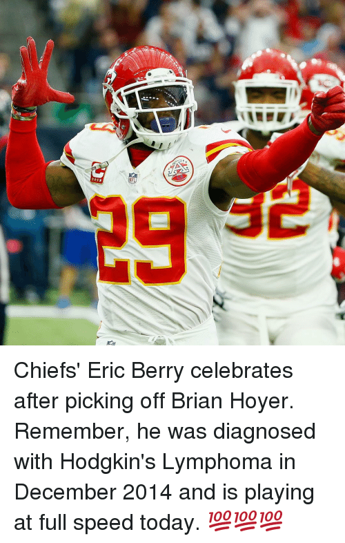Brian Hoyer, Sports, and Chiefs: 38  20 Chiefs' Eric Berry celebrates after picking off Brian Hoyer. Remember, he was diagnosed with Hodgkin's Lymphoma in December 2014 and is playing at full speed today. 💯💯💯