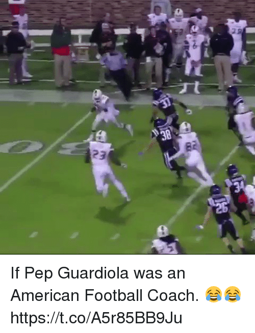 pep guardiola: 38  23 If Pep Guardiola was an American Football Coach. 😂😂 https://t.co/A5r85BB9Ju
