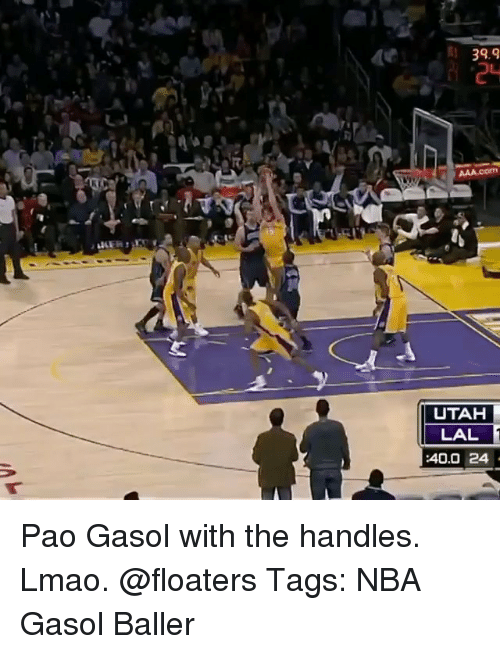 Lmao, Memes, and Nba: 39.9  UTAH  LAL  40.0 24 Pao Gasol with the handles. Lmao. @floaters Tags: NBA Gasol Baller